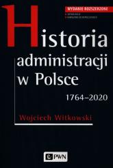 Historia administracji w Polsce 1764-2020 - Wojciech Witkowski | mała okładka