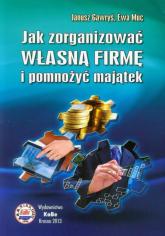 Jak zorganizować własną firmę i pomnożyć majątek - Gawryś Janusz, Muc Ewa | mała okładka