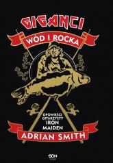 Adrian Smith Giganci wód i rocka Opowieści gitarzysty Iron Maiden - Adrian Smith | mała okładka