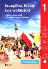 Szczęśliwi, którzy żyją wolnością 1 Podręcznik do religii Liceum technikum - Mielnicki Krzysztof, Kondrak Elżbieta | mała okładka