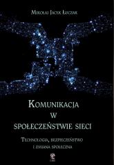 Komunikacja w społeczeństwie sieci Technologia, bezpieczeństwo i zmiana społeczna - Łuczak Mikołaj Jacek | mała okładka