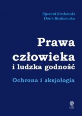 Prawa człowieka i ludzka godność Ochrona i aksjologia - Kozłowski Ryszard, Bieńkowska Daria | mała okładka