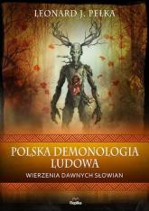 Polska demonologia ludowa Wierzenia dawnych Słowian - Pełka Leonard J. | mała okładka