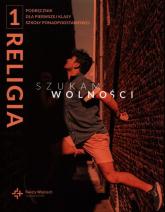 Religia 1 Szukam wolności Podręcznik Szkoła ponadpodstawowa - ,   mała okładka