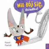 Nie bój się dziadku! - Paweł Pawlak   mała okładka