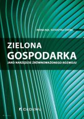 Zielona gospodarka jako narzędzie zrównoważonego rozwoju - Bąk Iwona, Cheba Katarzyna | mała okładka