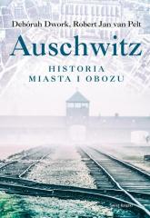 Auschwitz Historia miasta i obozu - Dwork Deborah, van Pelt Robert Jan | mała okładka