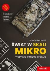 Świat w skali mikro Wszystko o modelarstwie - Artur Wałachowski | mała okładka