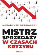 Mistrz sprzedaży w czasach kryzysu - Arkadiusz Bednarski | mała okładka