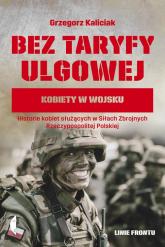Bez taryfy ulgowej Kobiety w wojsku - Grzegorz Kaliciak | mała okładka