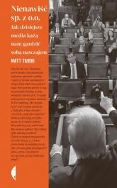 Nienawiść sp. z o.o. Jak dzisiejsze media każą nam gardzić sobą nawzajem - Matt Taibbi | mała okładka