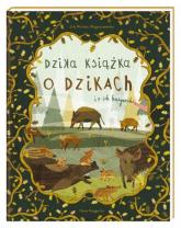 Dzika książka o dzikach i o ich kuzynach - Jola Richter-Magnuszewska | mała okładka