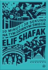 10 minut i 38 sekund na tym dziwnym świecie - Shafak Elif   mała okładka