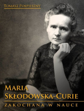 Maria Skłodowska-Curie Zakochana w nauce - Tomasz Pospieszny | mała okładka