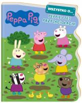 Peppa Pig. Wszystko o… Peppie i jej przyjaciołach! - zbiorowe opracowanie | mała okładka
