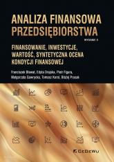 Analiza finansowa przedsiębiorstwa Finansowanie, inwestycje, wartość, syntetyczna ocena kondycji finansowej (wyd. II) - Bławat Franciszek, Drajska Edyta, Figura Piotr | mała okładka