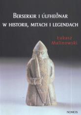 Berserkir i Ulfhednar w historii mitach i legendach - Łukasz Malinowski   mała okładka