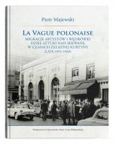 La vague polonaise Migracje artystów i wędrówki dzieł sztuki nad Sekwanę w czasach żelaznej kurtyny - Piotr Majewski | mała okładka