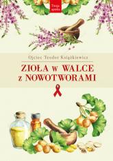 Zioła w walce z nowotworami - Teodor Książkiewicz | mała okładka