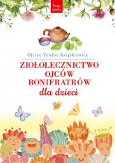 Ziołolecznictwo Ojców Bonifratrów dla dzieci - Teodor Książkiewicz | mała okładka