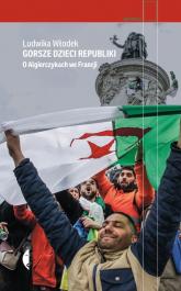 Gorsze dzieci Republiki O Algierczykach we Francji - Ludwika Włodek | mała okładka