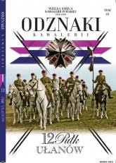 Wielka Księga Kawalerii Polskiej Odznaki Kawalerii Tom .40 12 Pułk Ułanów - zbiorowe opracowanie | mała okładka