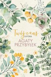Twój czas Notes Agaty Przybyłek - Agata Przybyłek | mała okładka