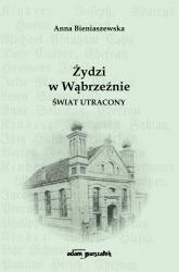 Żydzi w Wąbrzeźnie Świat utracony - Anna Bieniaszewska | mała okładka