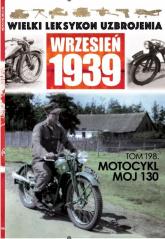 Wielki Leksykon Uzbrojenia Wrzesień 1939 t.198 Motocykl MOJ 130 - zbiorowe opracowanie | mała okładka