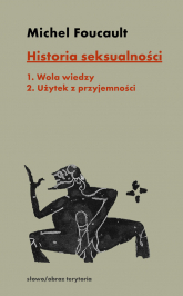 Historia seksualności. Tom 1-2 Tom 1: Wola wiedzy, tom 2: Użytek z przyjemności - Michel Foucault | mała okładka