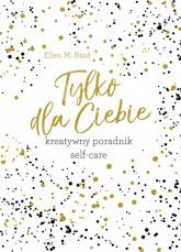 Tylko dla Ciebie Kreatywny poradnik Self-care - Bard Ellen M. | mała okładka