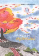 Barwy mojej wyobraźni - Katarzyna Kwiatkowska   mała okładka