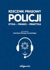 Rzecznik prasowy Policji Etyka, prawo, praktyka -    mała okładka