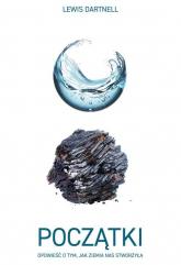 Początki Opowieść o tym, jak Ziemia nas stworzyła - Lewis Dartnell | mała okładka