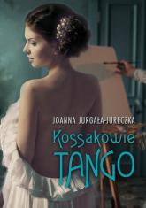 Kossakowie Tango - Joanna Jurgała-Jureczka | mała okładka