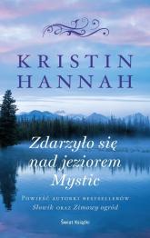 Zdarzyło się nad jeziorem Mystic - Kristin Hannah | mała okładka