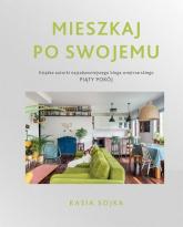 Mieszkaj po swojemu - Katarzyna Sojka | mała okładka