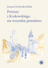 Portrety z Krakowskiego, nie wszystkie prawdziwe - Joanna Gocłowska-Bolek   mała okładka