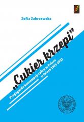 Cukier krzepi Propaganda konsumpcji cukru w Polsce w latach 1925–1932. - Zofia Zakrzewska | mała okładka