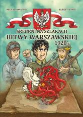 Srebrni na szlakach Bitwy Warszawskiej 1920 r. - Konarski Michał, Ronek Hubert | mała okładka