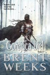 Gorejąca biel Powiernik Światła Księga 5 Tom 1 - Brent Weeks | mała okładka