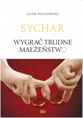 Wygrać trudne małżeństwo - Jacek Pulikowski   mała okładka