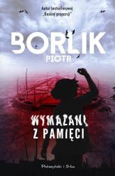 Wymazani z pamięci - Piotr Borlik | mała okładka