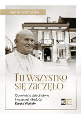 Tu wszystko się zaczęło Opowieść o dzieciństwie i wczesnej młodości Karola Wojtyły - Teresa Kozłowska | mała okładka