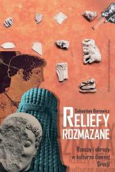 Reliefy rozmazane Rzeczy i obrazy w kulturze dawnej Grecji - Sebastian Borowicz | mała okładka