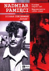 Nadmiar pamięci Siedem owych lat Wspomnienia 1939-1945 - Icchak Cukierman | mała okładka