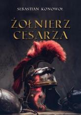 Żołnierz cesarza - Sebastian Konowoł | mała okładka