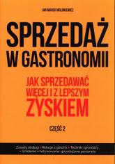 Sprzedaż w gastronomii Część 2 Jak sprzedawać więcej i z lepszym zyskiem. - Mołoniewicz Jan Marek | mała okładka