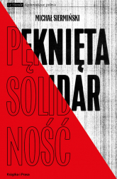 Pęknięta Solidarność. Inteligencja opozycyjna a robotnicy 1964-1981 /  Książka i Prasa - Michał Siermiński | mała okładka