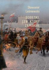 Sobieski Lew który zapłakał - Sławomir Leśniewski | mała okładka